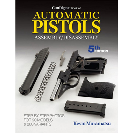 Gun Digest Book of Automatic Pistols Assembly/Disassembly, 5th Edition