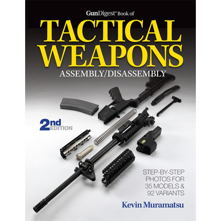 The Gun Digest Book of Tactical Weapons Assembly/Disassembly, 2nd Edition