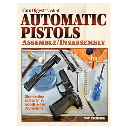 Gun Digest Book of Auto Pistol Assembly/Disassembly 4th Edition